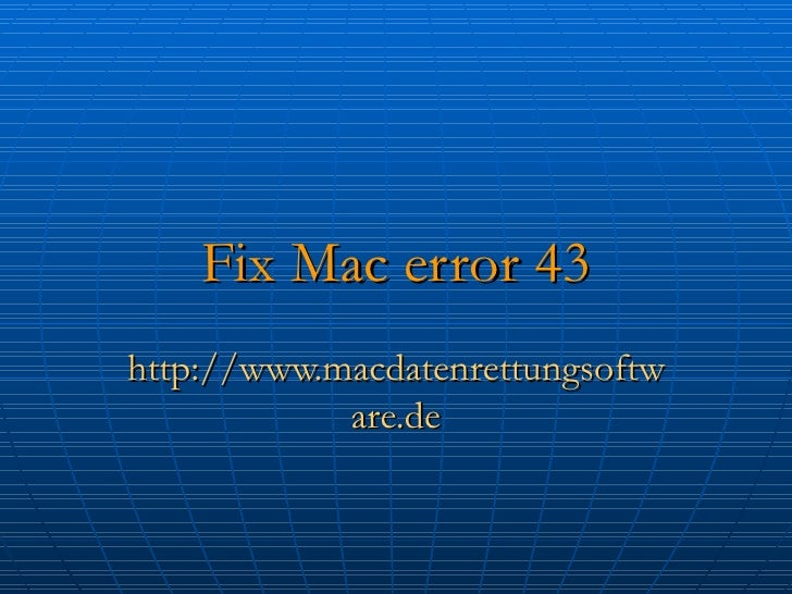 Fix Mac error 43 http://www.macdatenrettungsoftware.de