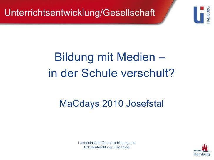 Unterrichtsentwicklung/Gesellschaft Bildung mit Medien –  in der Schule verschult? MaCdays 2010 Josefstal Landesinstitut f...