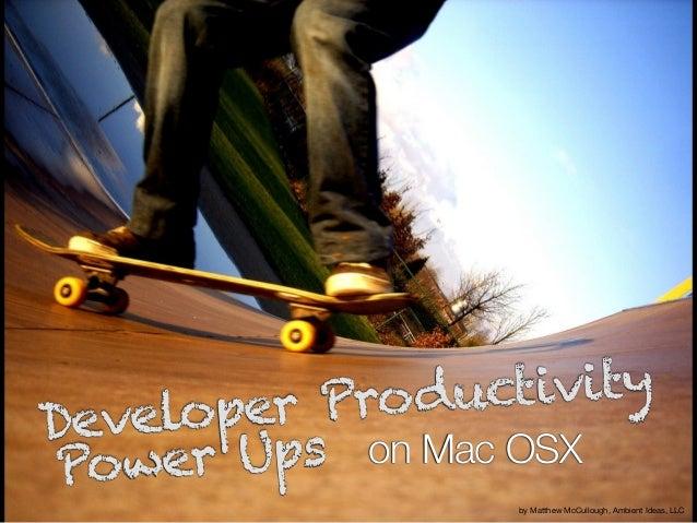 on Mac OSX Developer Productivity Power Ups by Matthew McCullough, Ambient Ideas, LLC