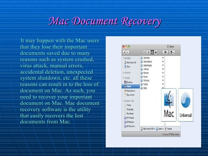 Mac Document Recovery <ul><li>It may happen with the Mac users that they lose their important documents saved due to many ...