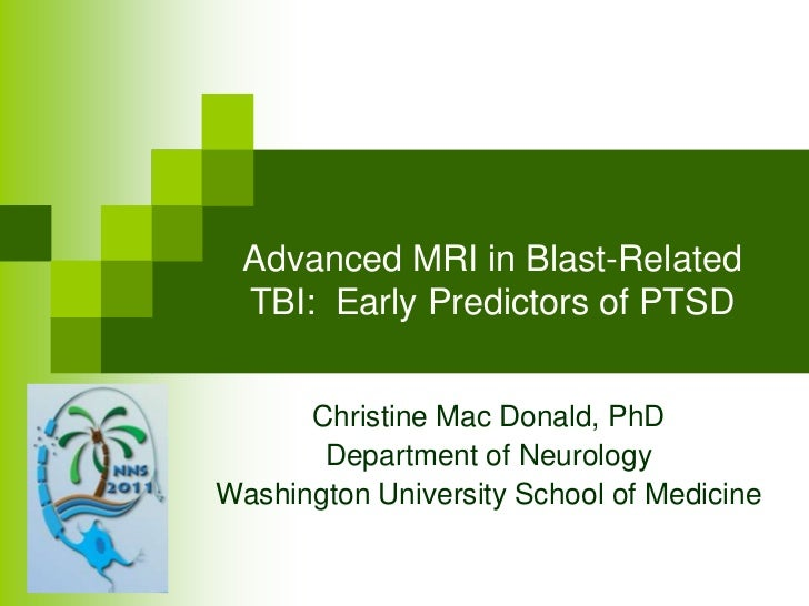 Advanced MRI in Blast-Related TBI:  Early Predictors of PTSD<br />Christine Mac Donald, PhD<br />Department of Neurology<b...