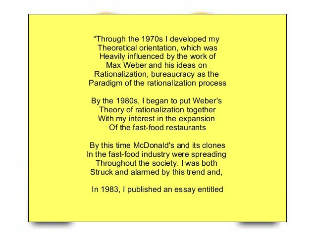 max weber and mc donalds essay Mcdonalds training essay by kortevan, university, bachelor's, a+, august 2004 max weber and mcdonalds s principles of an organisation.