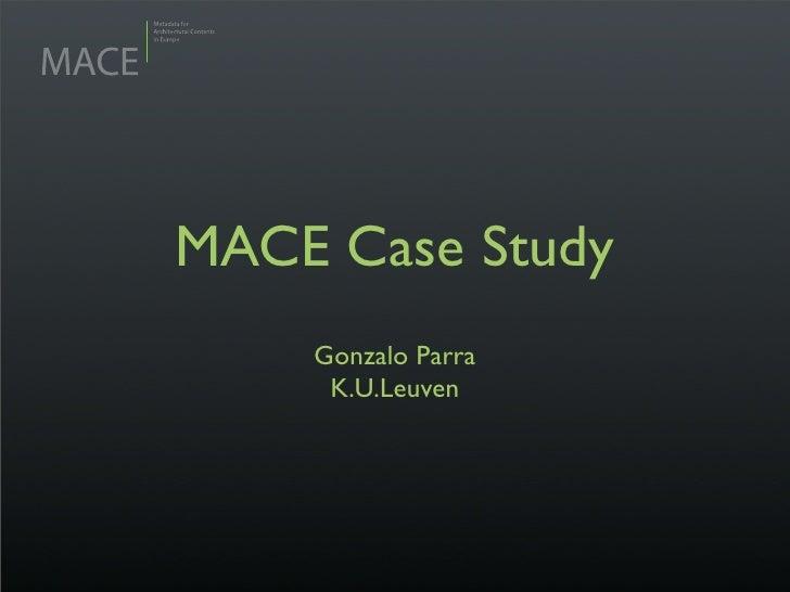 MACE Case Study     Gonzalo Parra      K.U.Leuven