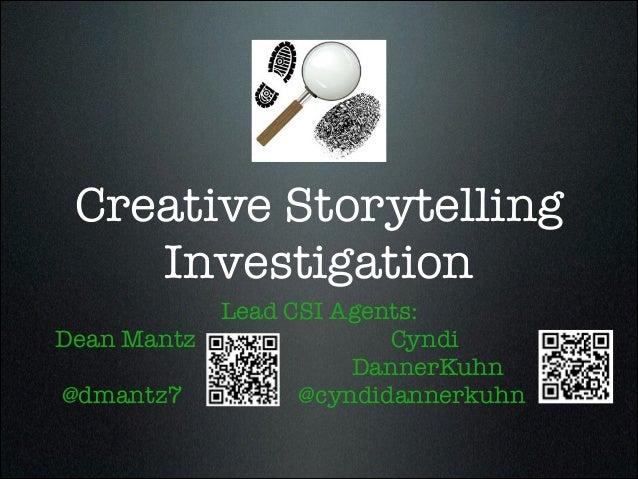 Creative Storytelling Investigation Lead CSI Agents: Dean Mantz Cyndi         DannerKuhn @dmantz7 @cyndidannerkuhn