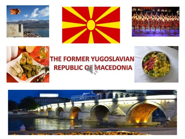 • THE FORMER YUGOSLAVIAN REPUBLIC OF MACEDONIA is a country located in the central Balkan peninsula in Southeast Europe. A...