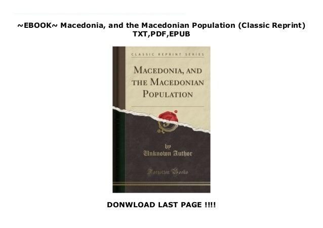 ~EBOOK~ Macedonia, and the Macedonian Population (Classic Reprint) TXT,PDF,EPUB DONWLOAD LAST PAGE !!!! Read now : PDF Mac...