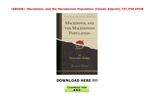 DOWNLOAD HERE !!!! ~EBOOK~ Macedonia, and the Macedonian Population (Classic Reprint) TXT,PDF,EPUB