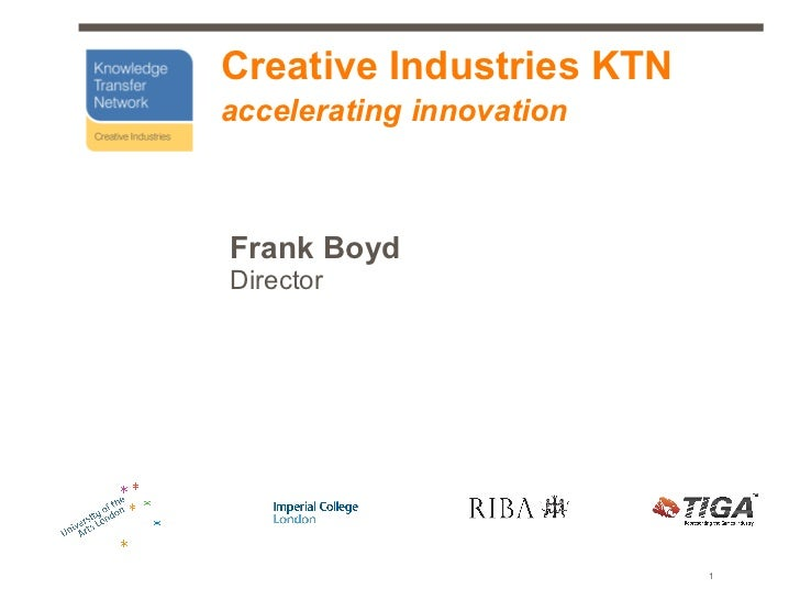 Creative Industries KTNaccelerating innovationFrank BoydDirector                          1