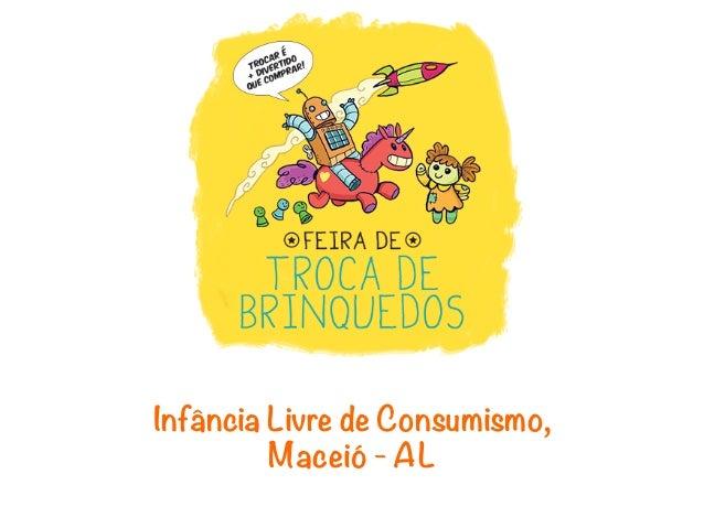 Infância Livre de Consumismo,         Maceió - AL