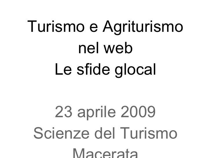 Turismo e Agriturismo nel web Le sfide glocal 23 aprile 2009 Scienze del Turismo Macerata