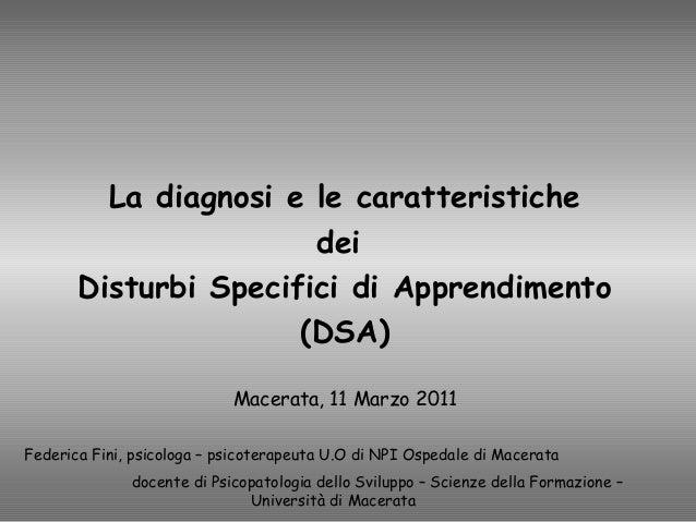 La diagnosi e le caratteristiche dei Disturbi Specifici di Apprendimento (DSA) Federica Fini, psicologa – psicoterapeuta U...