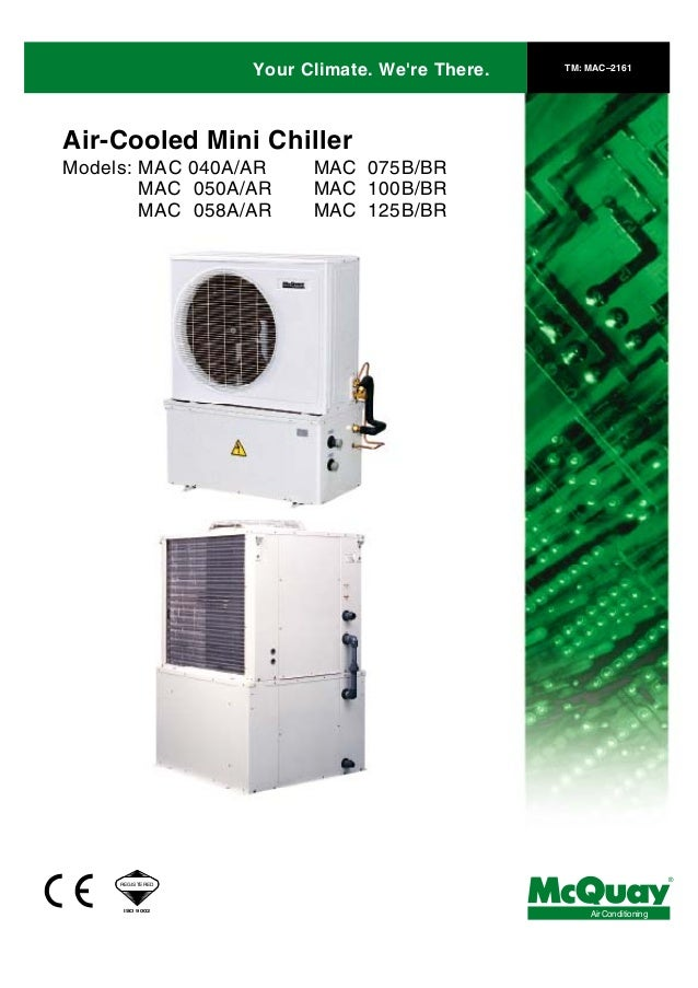 Your Climate. We're There. TM: MAC–2161 Air-Cooled Mini Chiller Models: MAC 040A/AR MAC 050A/AR MAC 058A/AR MAC 075B/BR MA...