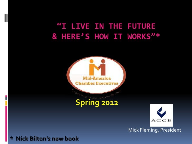 """""""I LIVE IN THE FUTURE              & HERE'S HOW IT WORKS""""*                      Spring 2012                               ..."""