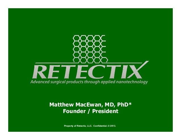 Matthew MacEwan, MD, PhD* Founder / President Property of Retectix, LLC. Confidential. © 2013.