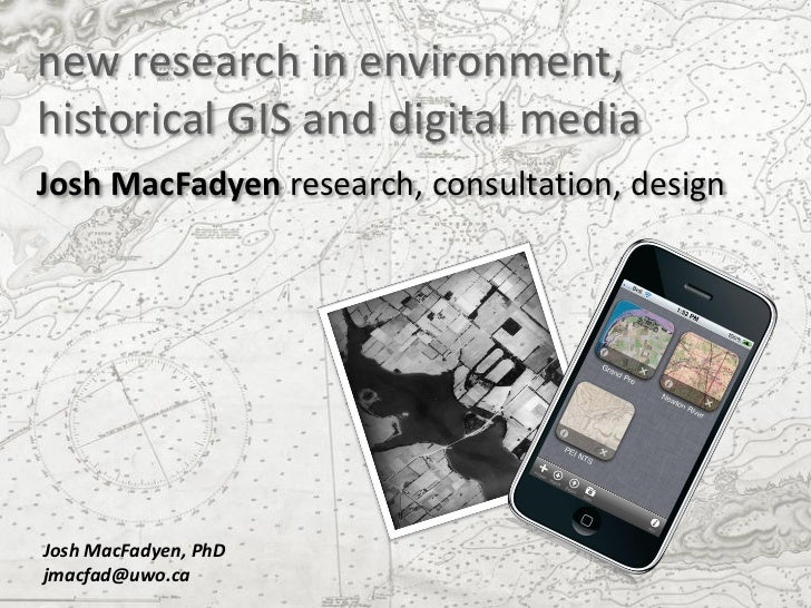 new research in environment,historical GIS and digital mediaJosh MacFadyen research, consultation, designJosh MacFadyen, P...
