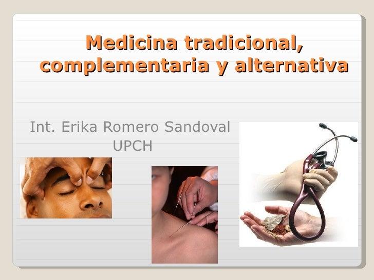 Medicina tradicional, complementaria y alternativa Int. Erika Romero Sandoval  UPCH