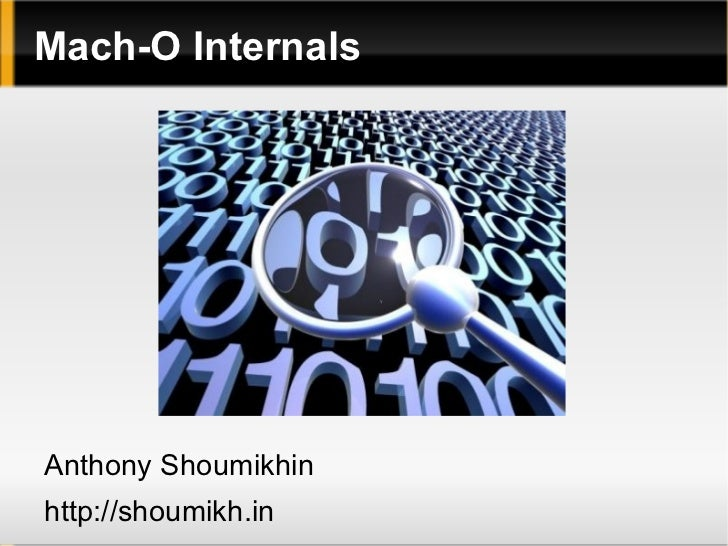 Mach-O Internals <ul><li>Anthony Shoumikhin