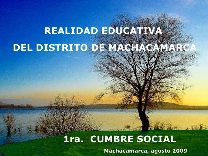 1ra.  CUMBRE SOCIAL Machacamarca, agosto 2009 x REALIDAD EDUCATIVA  DEL DISTRITO DE MACHACAMARCA