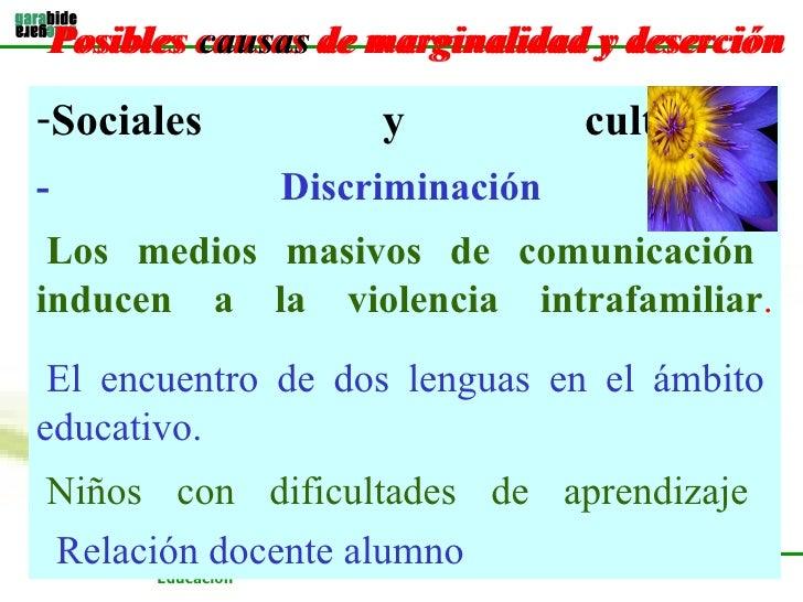 Posibles causas de marginalidad y deserción   <ul><li>Sociales y culturales - Discriminación     Los medios masivos de com...