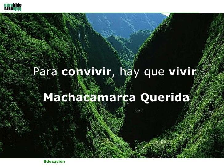 PROXIMA ESTACIÓN…ESPERANZA! Para  convivir , hay que  vivir  Machacamarca Querida