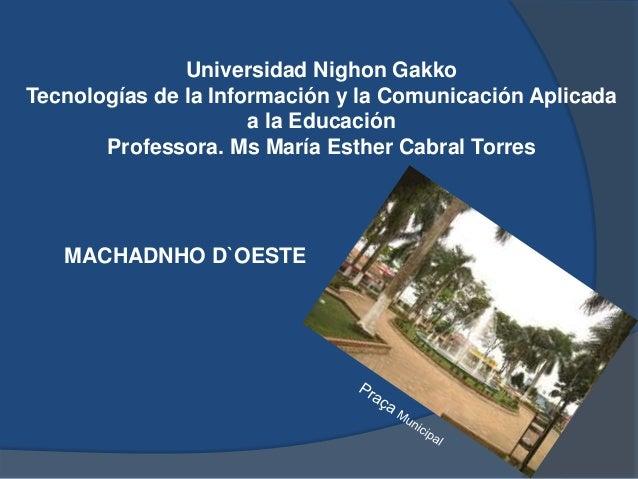 Universidad Nighon GakkoTecnologías de la Información y la Comunicación Aplicada                      a la Educación      ...