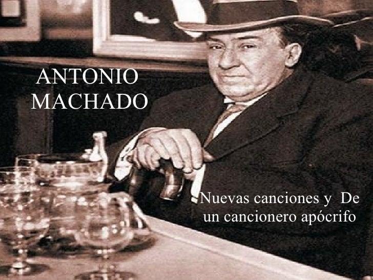 ANTONIO  MACHADO Nuevas canciones y  De un cancionero apócrifo
