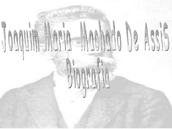 Joaquim Maria  Machado De AssiS Biografia