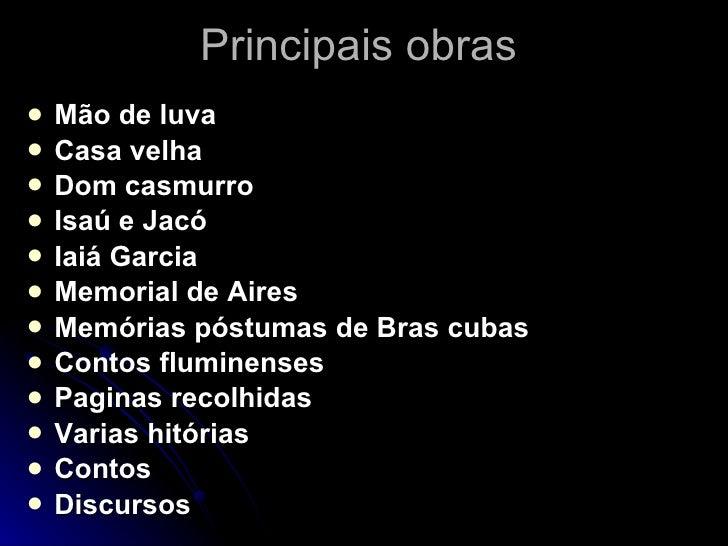 Principais obras  <ul><li>Mão de luva </li></ul><ul><li>Casa velha </li></ul><ul><li>Dom casmurro </li></ul><ul><li>Isaú e...