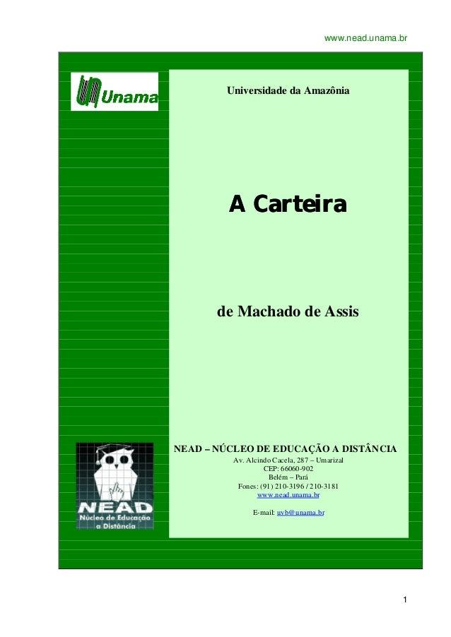 www.nead.unama.br  1  Universidade da Amazônia  A Carteira  de Machado de Assis  NEAD – NÚCLEO DE EDUCAÇÃO A DISTÂNCIA  Av...