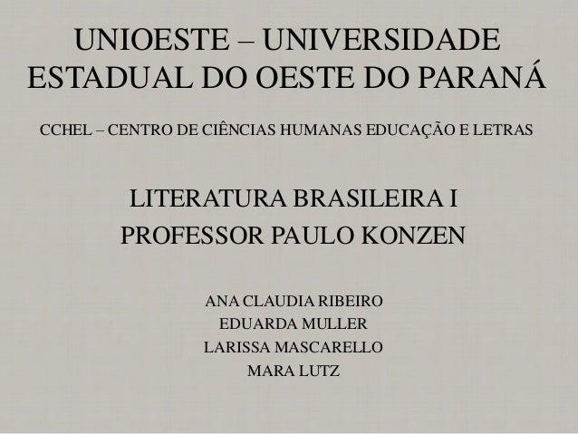 UNIOESTE – UNIVERSIDADE ESTADUAL DO OESTE DO PARANÁ CCHEL – CENTRO DE CIÊNCIAS HUMANAS EDUCAÇÃO E LETRAS LITERATURA BRASIL...