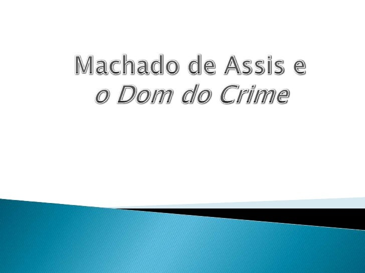 Machado de Assis e oDom do Crime<br />