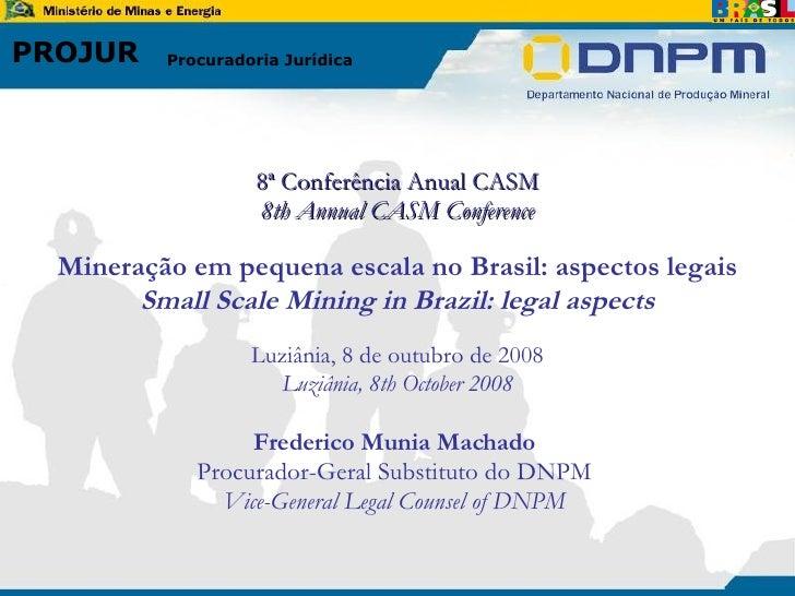 <ul><li>8ª Conferência Anual CASM </li></ul><ul><li>8th Annual CASM Conference </li></ul><ul><li>Mineração em pequena esca...