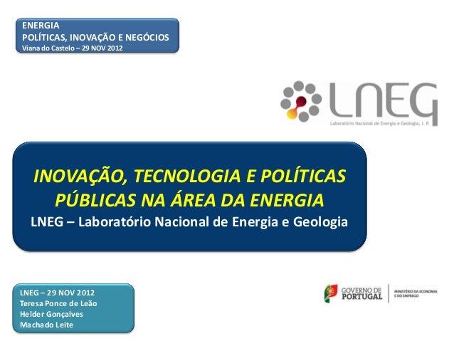 ENERGIAPOLÍTICAS, INOVAÇÃO E NEGÓCIOSViana do Castelo – 29 NOV 2012   INOVAÇÃO, TECNOLOGIA E POLÍTICAS     PÚBLICAS NA ÁRE...