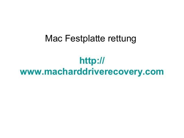 Mac Festplatte rettung http:// www.macharddriverecovery.com