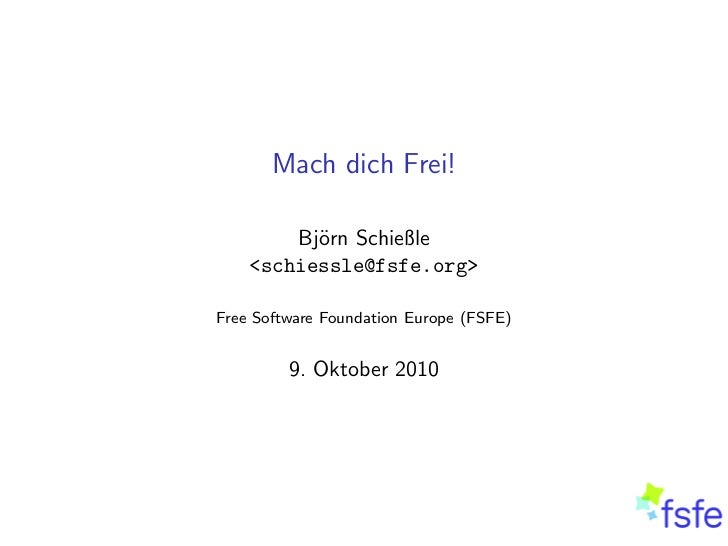 Mach dich Frei!        Bj¨rn Schießle          o    <schiessle@fsfe.org>Free Software Foundation Europe (FSFE)         9. ...