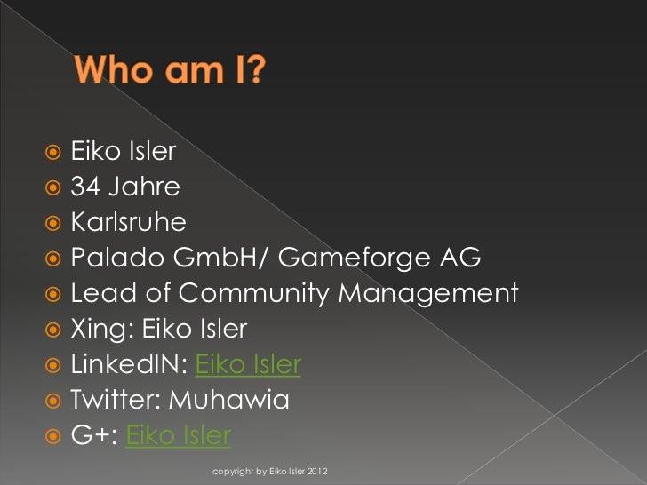  Eiko Isler 34 Jahre Karlsruhe Palado GmbH/ Gameforge AG Lead of Community Management Xing: Eiko Isler LinkedIN: Ei...