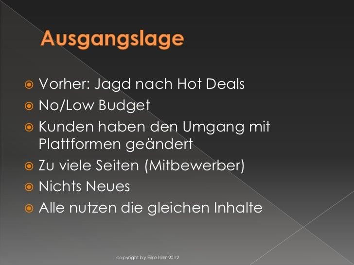  Vorher: Jagd nach Hot Deals No/Low Budget Kunden haben den Umgang mit  Plattformen geändert Zu viele Seiten (Mitbewer...