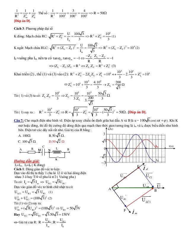 2 2 2 m d 1 1 1 R Z Z   Thế số : 2 2 2 2 1 1 3 4 R 50 R 100 100 100       [Đáp án D]. Cách 3: Phương pháp đại số ...