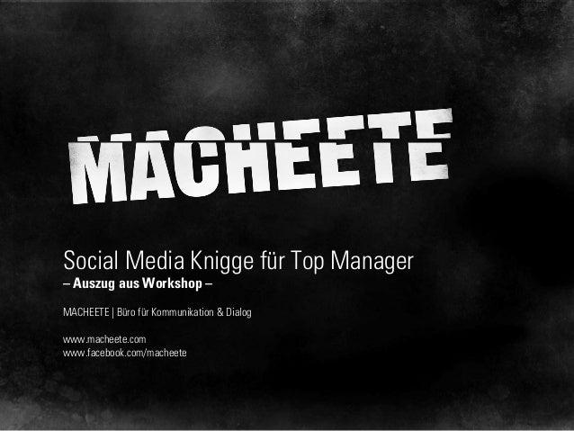 Social Media Knigge für Top Manager – Auszug aus Workshop – MACHEETE | Büro für Kommunikation & Dialog www.macheete.com ww...