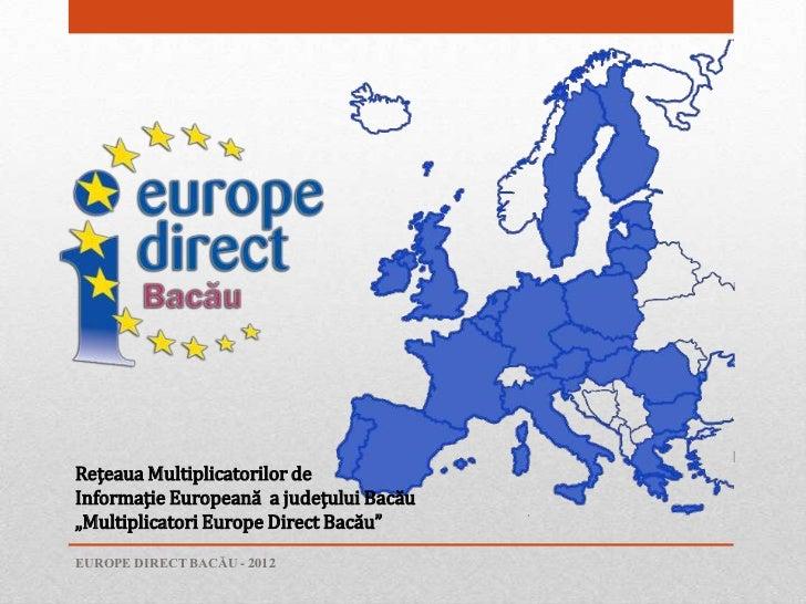 """Reţeaua Multiplicatorilor deInformaţie Europeană a judeţului Bacău""""Multiplicatori Europe Direct Bacău""""EUROPE DIRECT BACĂU ..."""