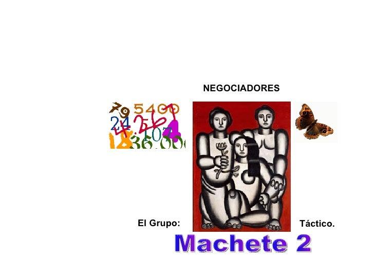 Machete 2 NEGOCIADORES El Grupo: Táctico.