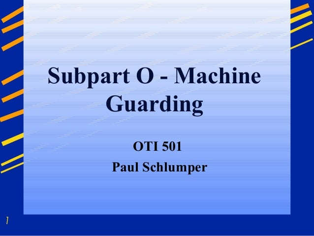 1Subpart O - MachineGuardingOTI 501Paul Schlumper
