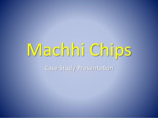 Machhi Chips  Case Study Presentation