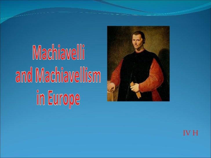 <ul><li>IV H </li></ul>Machiavelli  and Machiavellism  in Europe