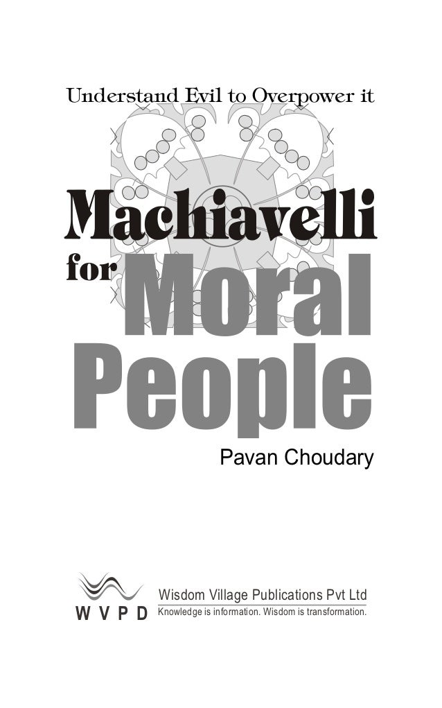 Praise for the Author and his Books Machiavelli for Moral People Want to read a politician like a book…read Machiavelli fo...