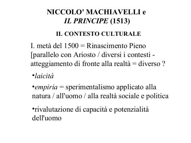 NICCOLO MACHIAVELLI e         IL PRINCIPE (1513)        IL CONTESTO CULTURALEI. metà del 1500 = Rinascimento Pieno[paralle...