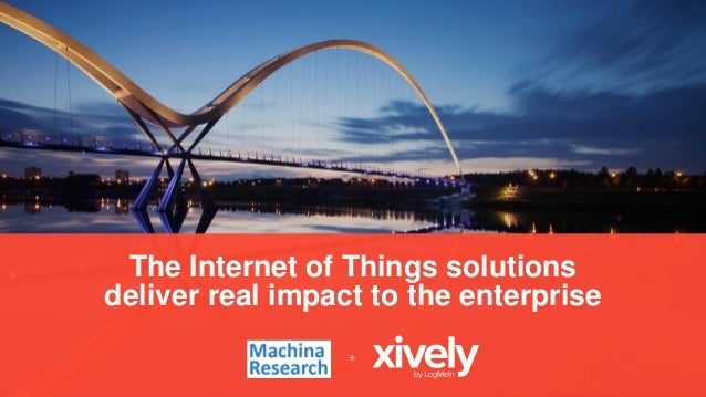The Internet of Things solutions deliver real impact to the enterprise +