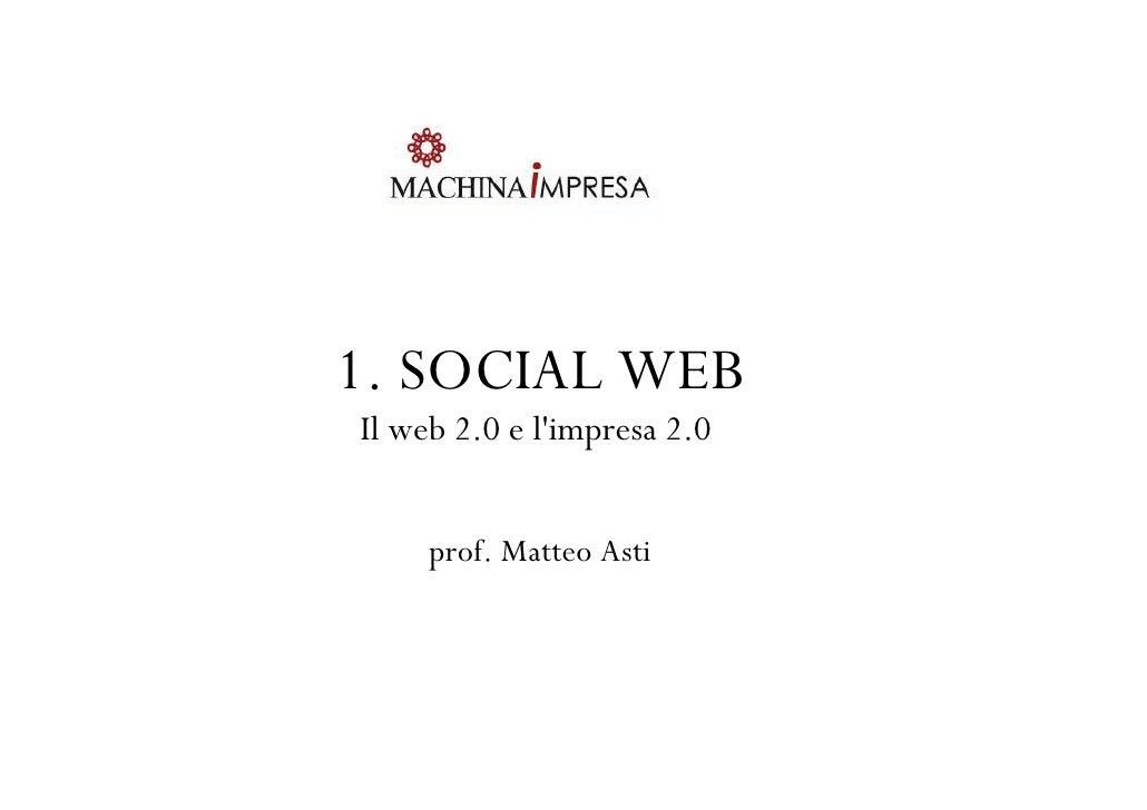 1. SOCIAL WEBIl web 2.0 e limpresa 2.0     prof. Matteo Asti