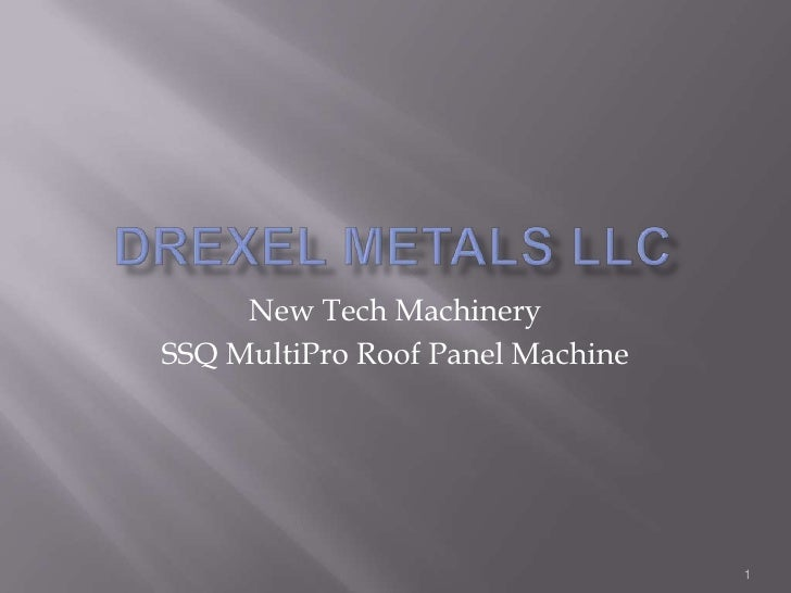 Drexel Metals LLC<br />1<br />New Tech Machinery <br />SSQ MultiPro Roof Panel Machine<br />