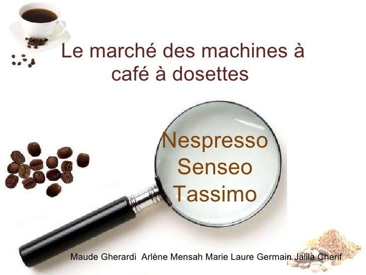 Le marché des machines à café à dosettes  Nespresso  Senseo  Tassimo  Maude Gherardi  Arlène Mensah Marie Laure Germain Ja...